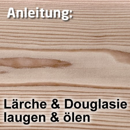 laugen len f r l rche oder douglasie laugen und len anleitungen faxe holzpflege shop. Black Bedroom Furniture Sets. Home Design Ideas
